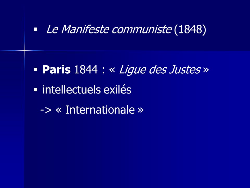 Le Manifeste communiste (1848) Paris 1844 : « Ligue des Justes » intellectuels exilés -> « Internationale »