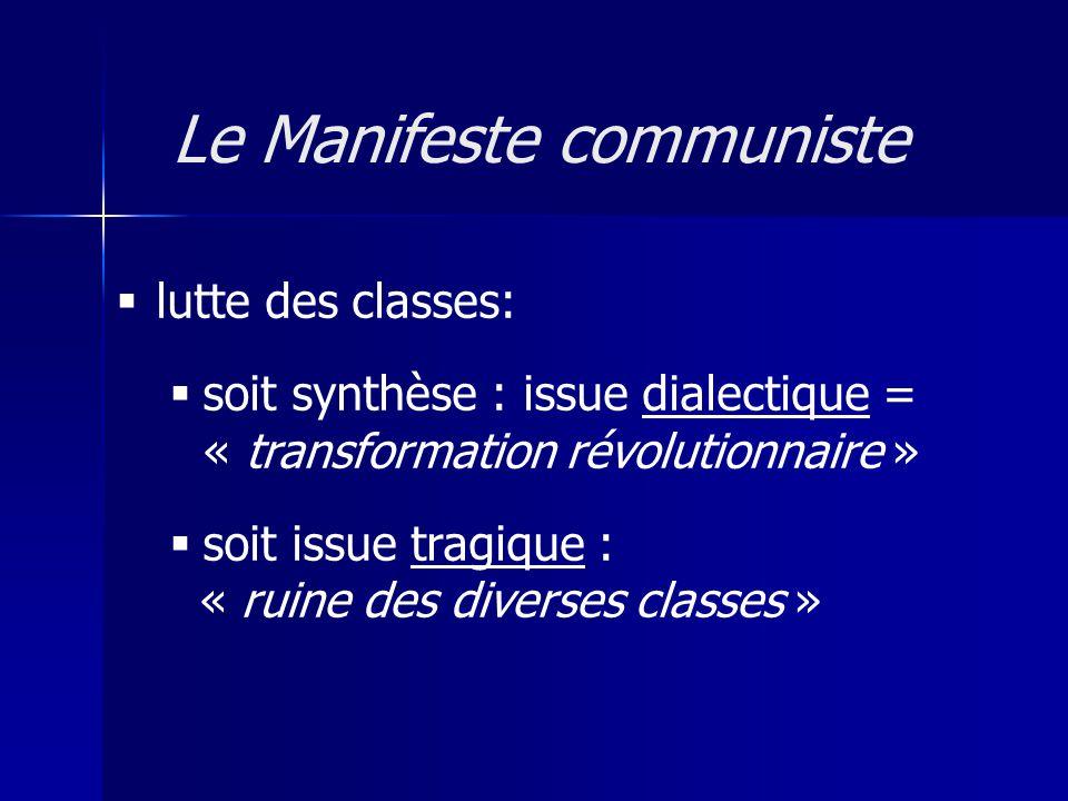 lutte des classes: soit synthèse : issue dialectique = « transformation révolutionnaire » soit issue tragique : « ruine des diverses classes » Le Mani