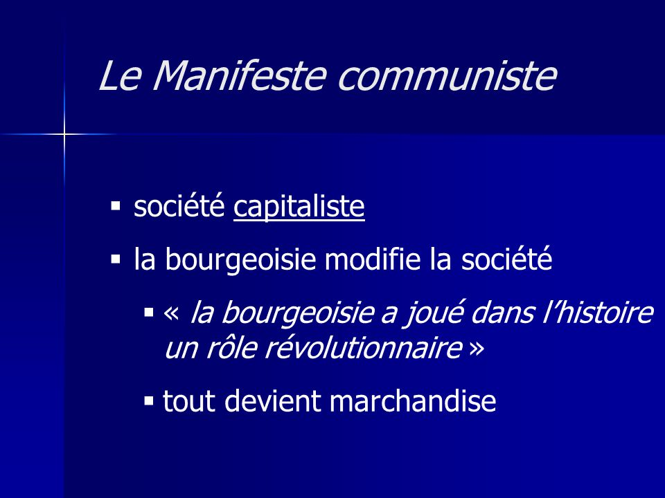 société capitaliste la bourgeoisie modifie la société « la bourgeoisie a joué dans lhistoire un rôle révolutionnaire » tout devient marchandise Le Man