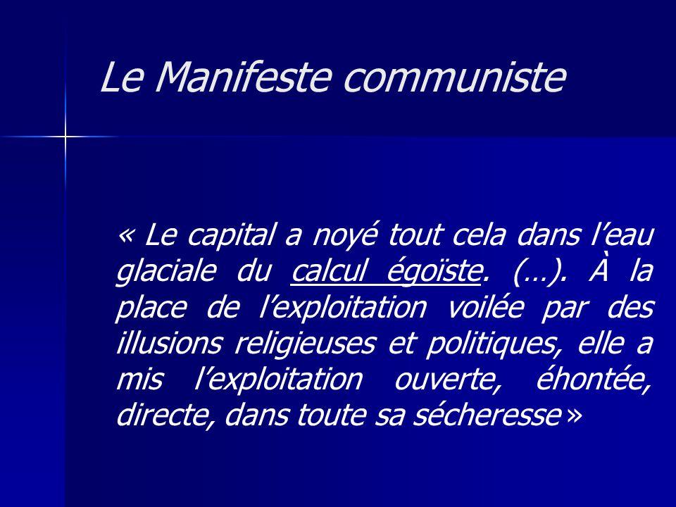 « Le capital a noyé tout cela dans leau glaciale du calcul égoïste. (…). À la place de lexploitation voilée par des illusions religieuses et politique