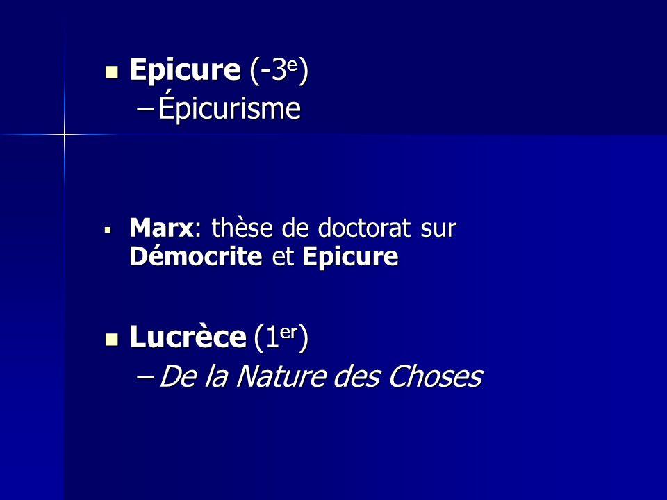 Epicure (-3 e ) Epicure (-3 e ) –Épicurisme Marx: thèse de doctorat sur Démocrite et Epicure Marx: thèse de doctorat sur Démocrite et Epicure Lucrèce
