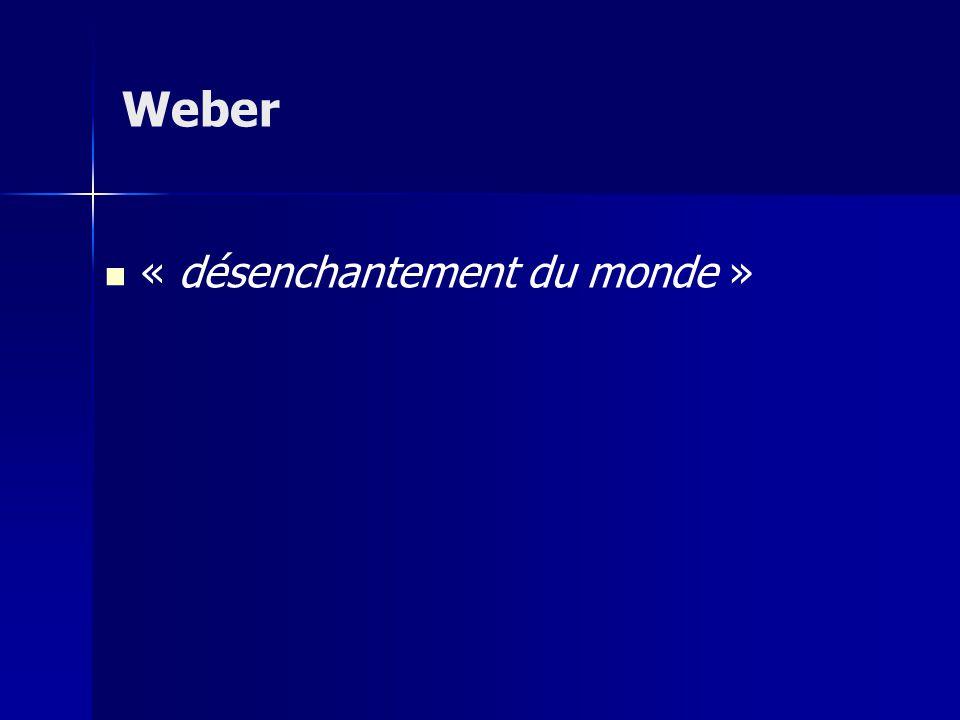 « désenchantement du monde » Weber