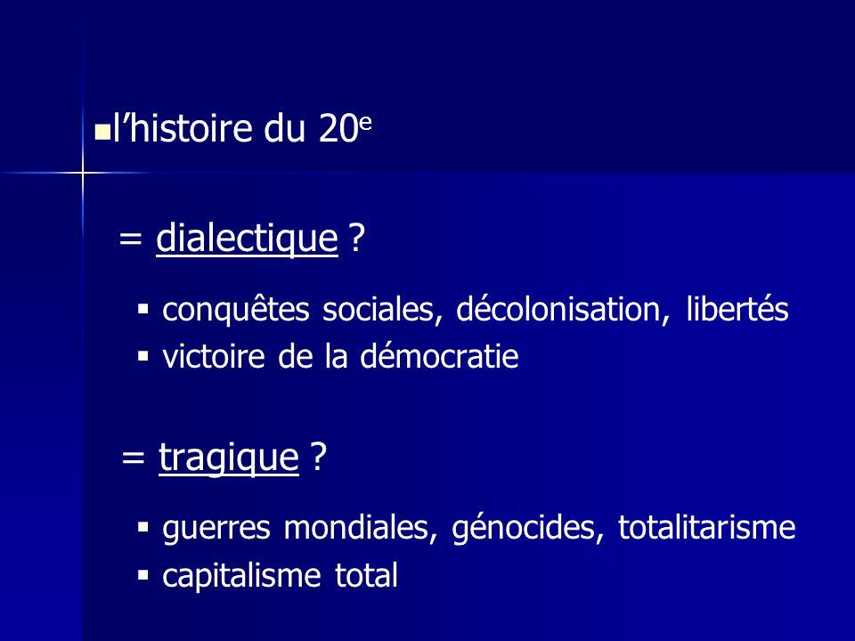lhistoire du 20 e = dialectique ? conquêtes sociales, décolonisation, libertés victoire de la démocratie = tragique ? guerres mondiales, génocides, to