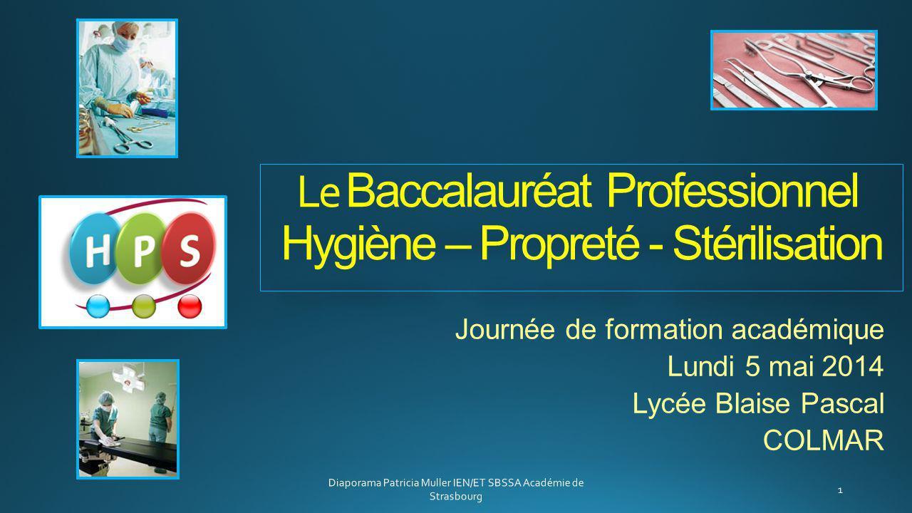 Le Baccalauréat Professionnel Hygiène – Propreté - Stérilisation Journée de formation académique Lundi 5 mai 2014 Lycée Blaise Pascal COLMAR