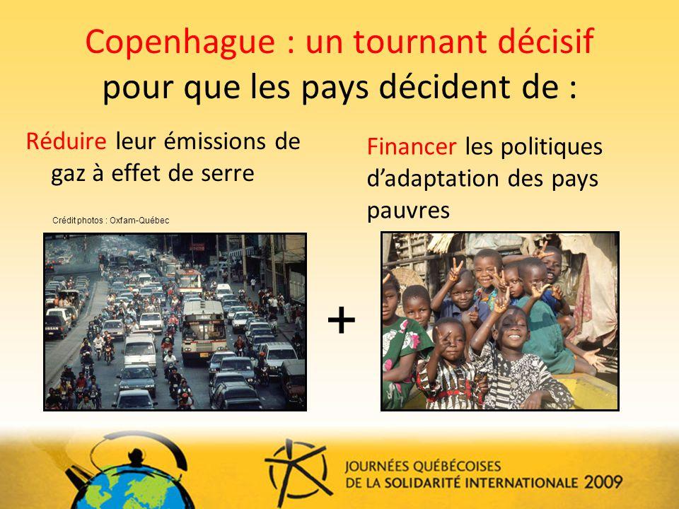 Copenhague : un tournant décisif pour que les pays décident de : Réduire leur émissions de gaz à effet de serre Financer les politiques dadaptation des pays pauvres + Crédit photos : Oxfam-Québec