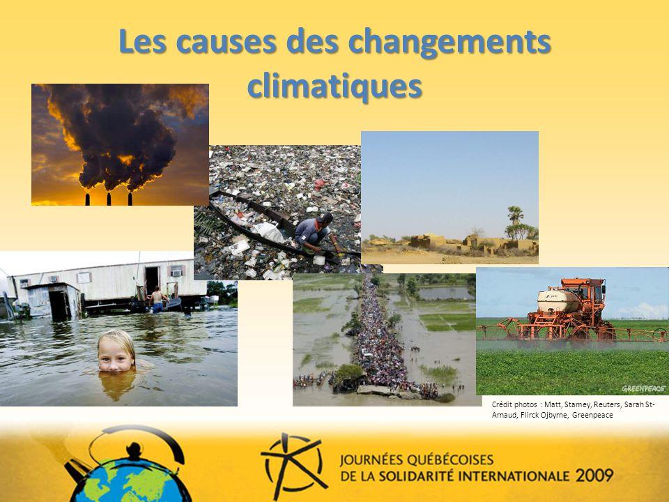 Les causes des changements climatiques Crédit photos : Matt, Stamey, Reuters, Sarah St- Arnaud, Flirck Ojbyrne, Greenpeace