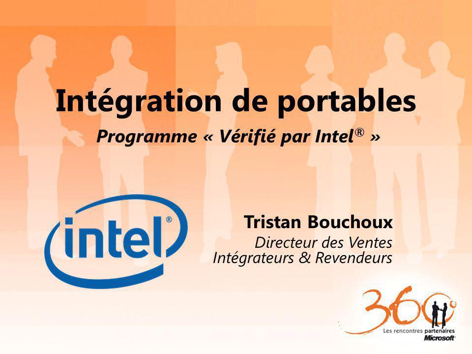 Intégration de portables Programme « Vérifié par Intel ® » Tristan Bouchoux Directeur des Ventes Intégrateurs & Revendeurs
