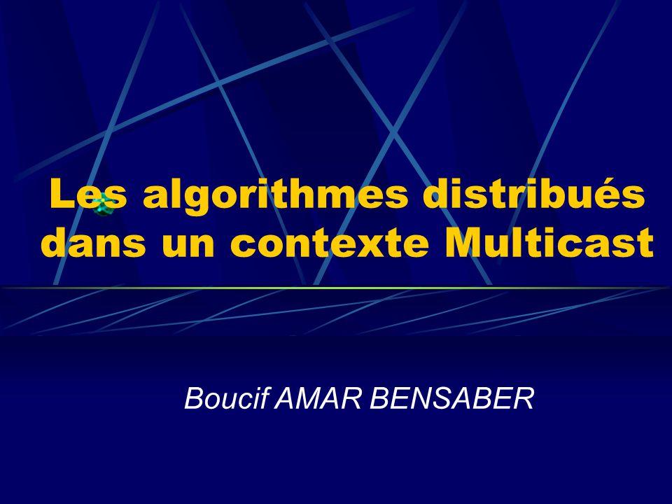 Les algorithmes distribués dans un contexte Multicast Boucif AMAR BENSABER