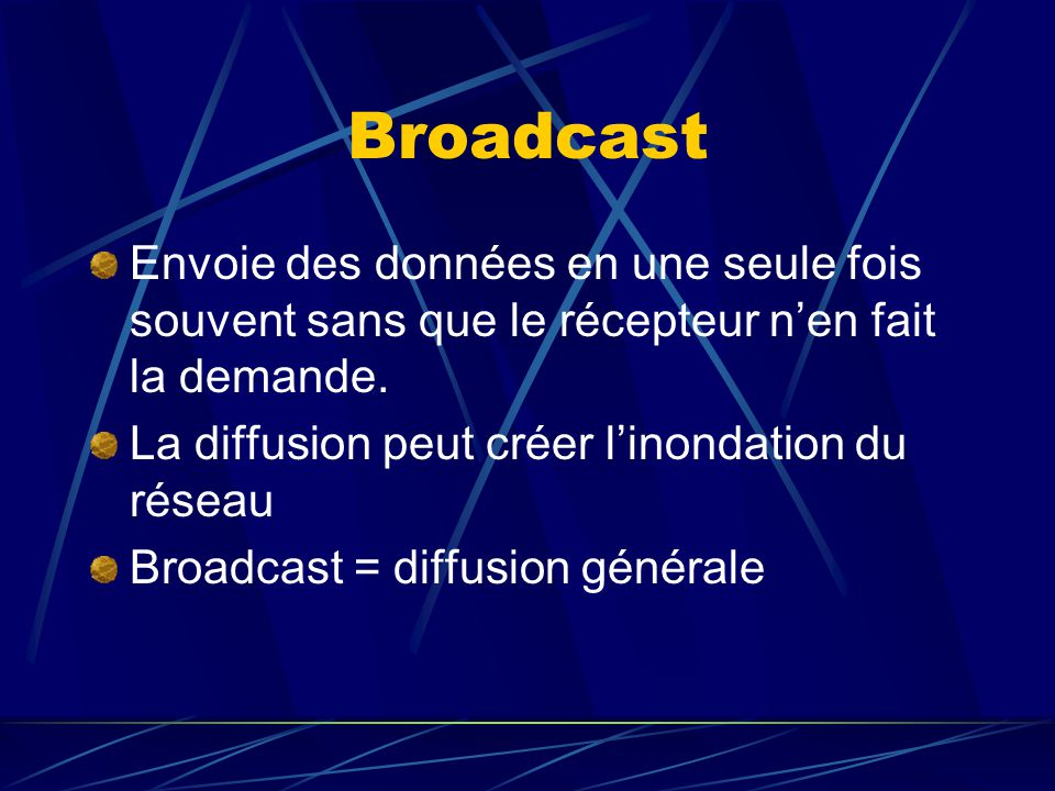 Broadcast Envoie des données en une seule fois souvent sans que le récepteur nen fait la demande.
