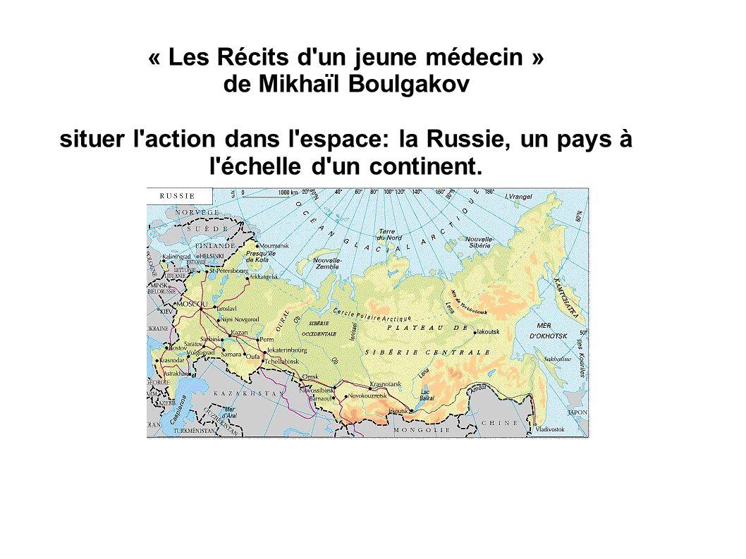 « Les Récits d un jeune médecin » de Mikhaïl Boulgakov situer l action dans l espace: la Russie, un pays à l échelle d un continent.