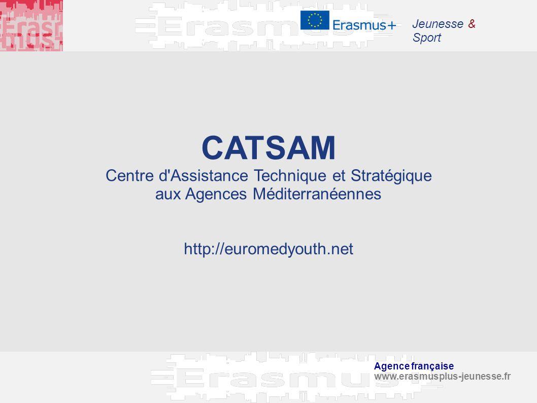Agence française www.erasmusplus-jeunesse.fr Jeunesse & Sport CATSAM Centre d'Assistance Technique et Stratégique aux Agences Méditerranéennes http://