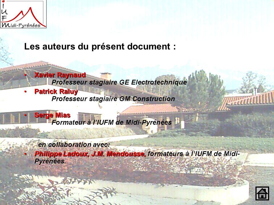 Les auteurs du présent document : Xavier RaynaudXavier Raynaud Professeur stagiaire GE Electrotechnique Patrick RaluyPatrick Raluy Professeur stagiair
