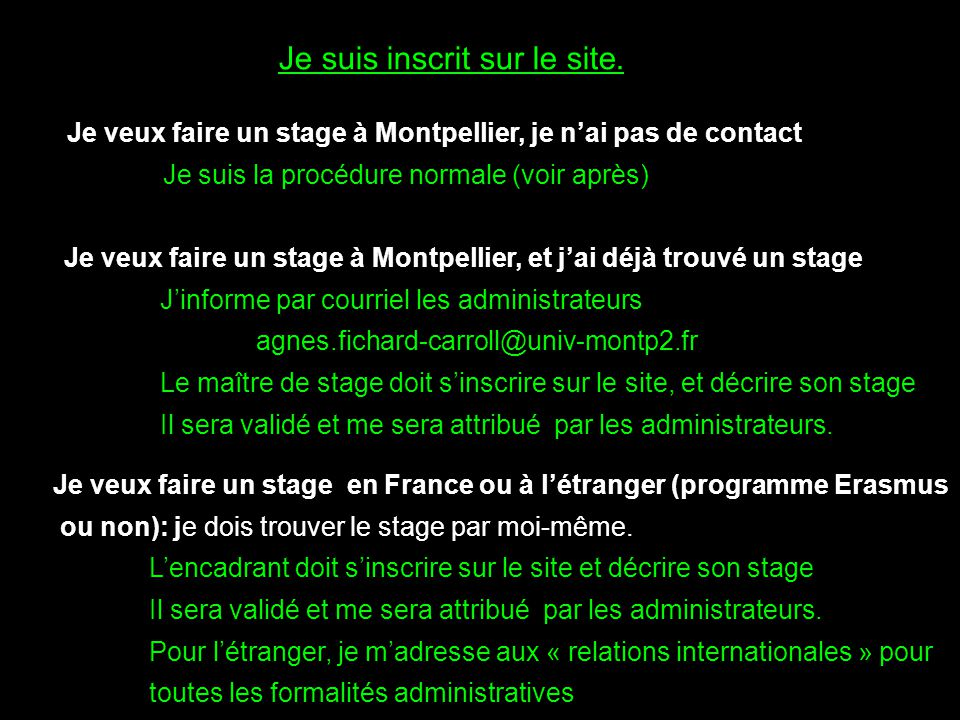 Je veux faire un stage à Montpellier, je nai pas de contact Je suis la procédure normale (voir après) Je veux faire un stage à Montpellier, et jai déj
