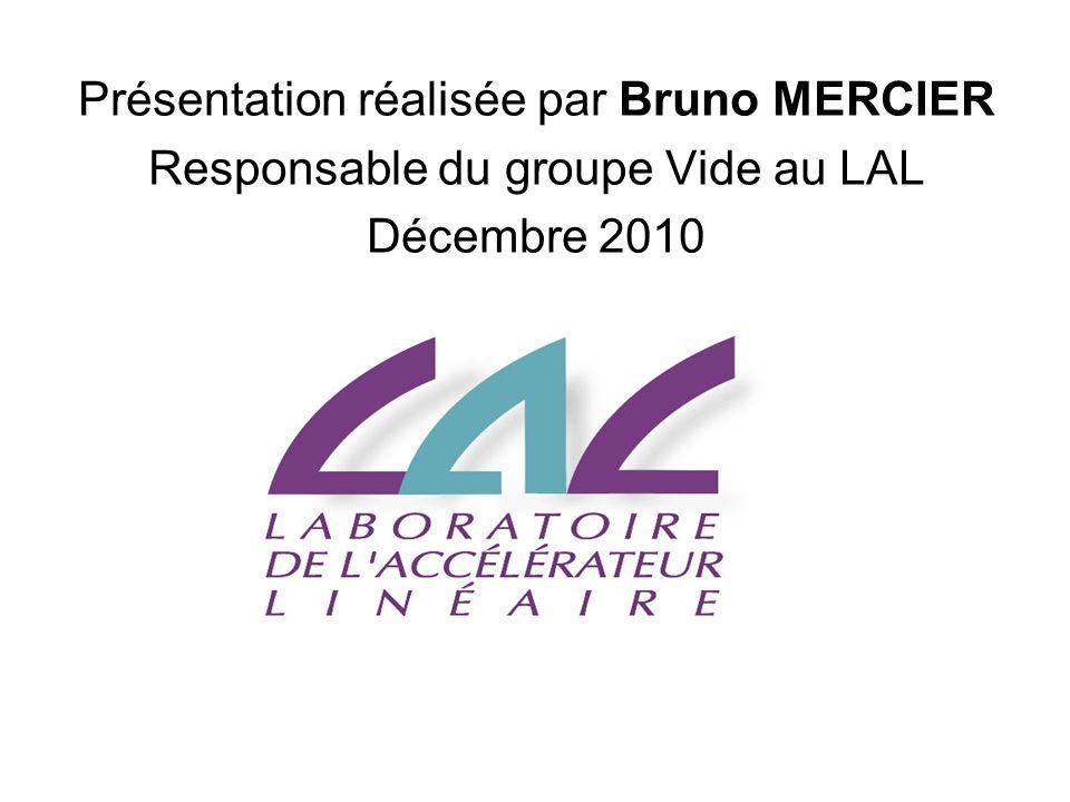 Présentation réalisée par Bruno MERCIER Responsable du groupe Vide au LAL Décembre 2010
