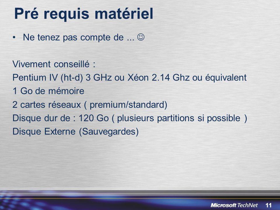 11 Pré requis matériel Ne tenez pas compte de... Vivement conseillé : Pentium IV (ht-d) 3 GHz ou Xéon 2.14 Ghz ou équivalent 1 Go de mémoire 2 cartes