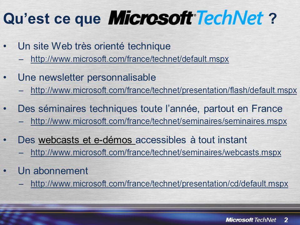 2 Quest ce que ? Un site Web très orienté technique –http://www.microsoft.com/france/technet/default.mspx Une newsletter personnalisable –http://www.m