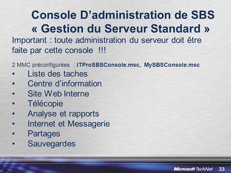 33 Console Dadministration de SBS « Gestion du Serveur Standard » Important : toute administration du serveur doit être faite par cette console !!! 2