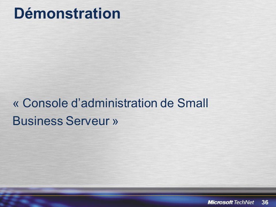 36 Démonstration « Console dadministration de Small Business Serveur »