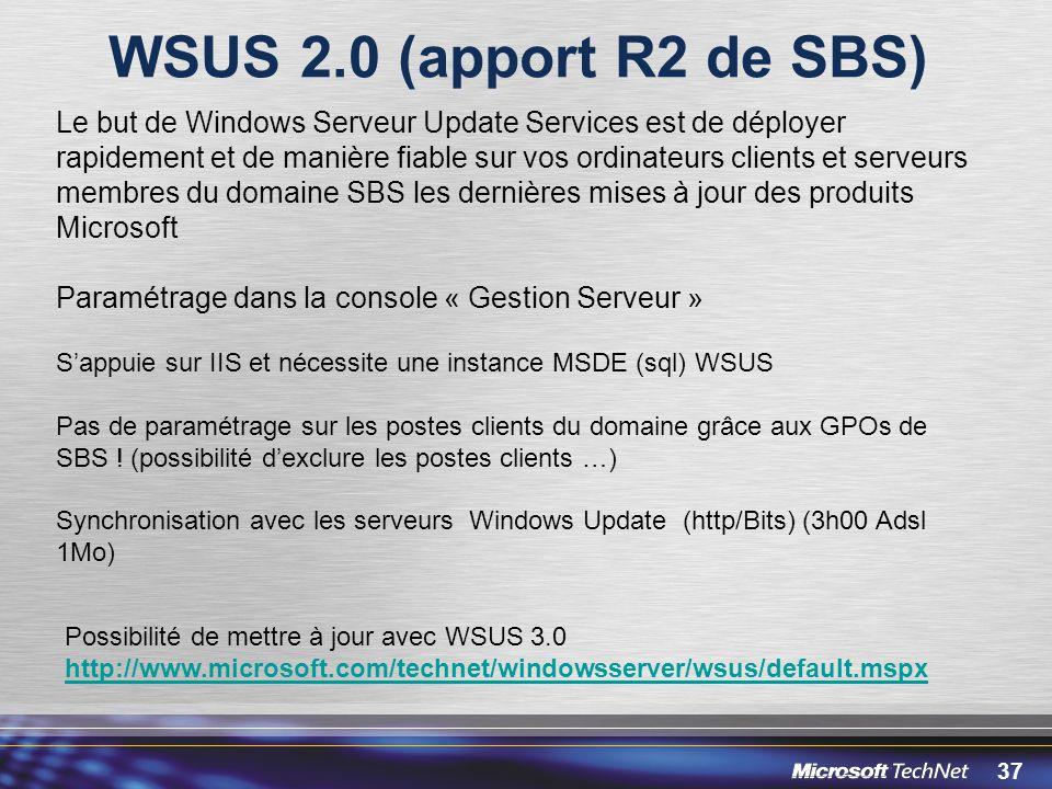 37 WSUS 2.0 (apport R2 de SBS) Le but de Windows Serveur Update Services est de déployer rapidement et de manière fiable sur vos ordinateurs clients e