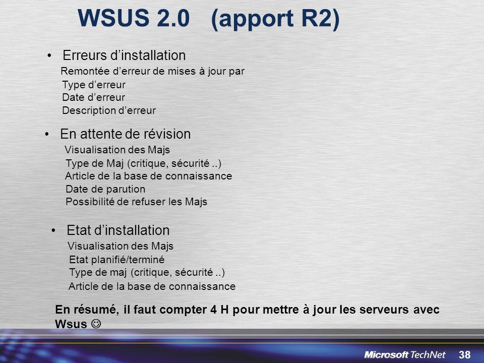 38 WSUS 2.0 (apport R2) Erreurs dinstallation Remontée derreur de mises à jour par Type derreur Date derreur Description derreur En attente de révisio