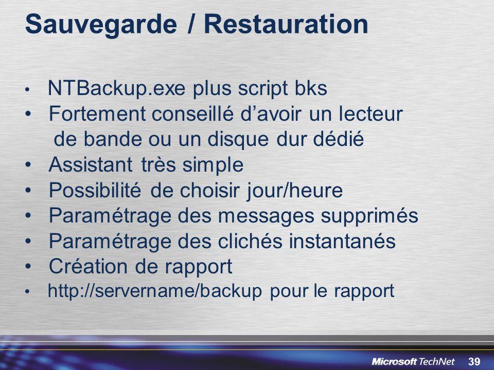 39 Sauvegarde / Restauration NTBackup.exe plus script bks Fortement conseillé davoir un lecteur de bande ou un disque dur dédié Assistant très simple
