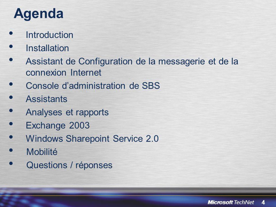 4 Agenda Introduction Installation Assistant de Configuration de la messagerie et de la connexion Internet Console dadministration de SBS Assistants A