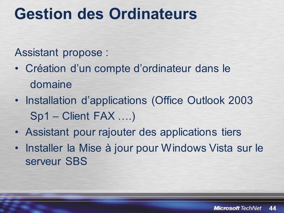 44 Gestion des Ordinateurs Assistant propose : Création dun compte dordinateur dans le domaine Installation dapplications (Office Outlook 2003 Sp1 – C
