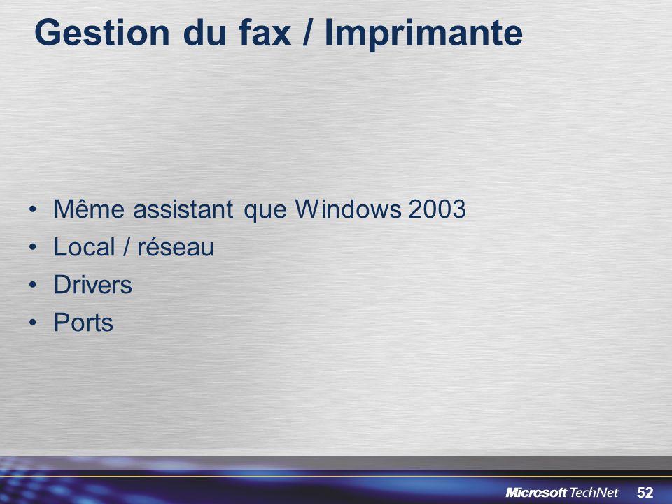 52 Gestion du fax / Imprimante Même assistant que Windows 2003 Local / réseau Drivers Ports