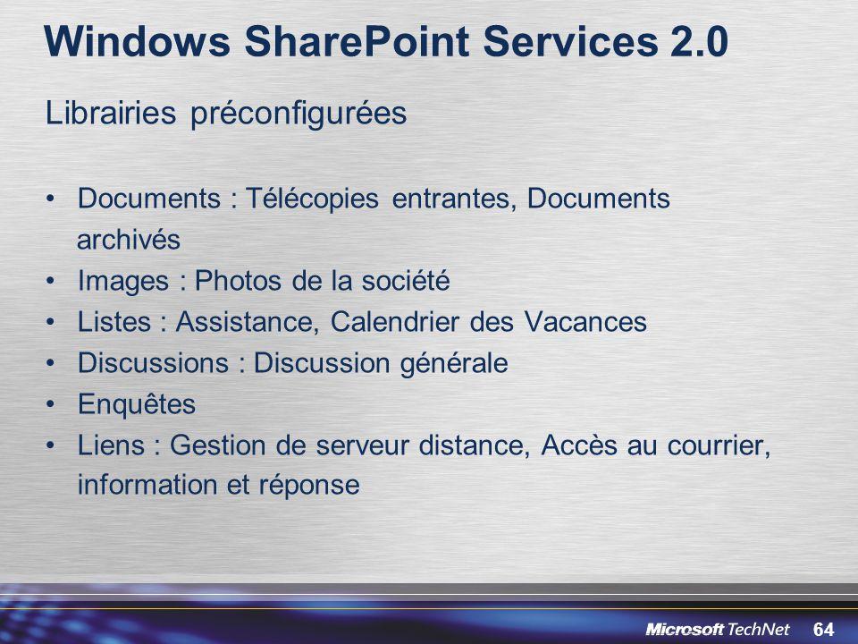 64 Windows SharePoint Services 2.0 Librairies préconfigurées Documents : Télécopies entrantes, Documents archivés Images : Photos de la société Listes