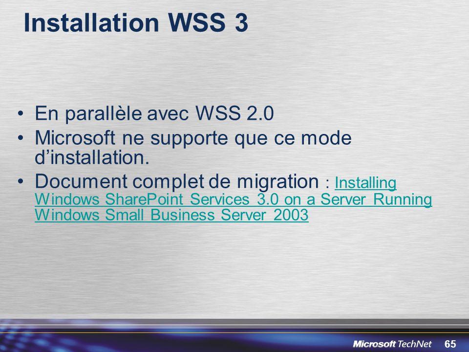 65 Installation WSS 3 En parallèle avec WSS 2.0 Microsoft ne supporte que ce mode dinstallation. Document complet de migration : Installing Windows Sh