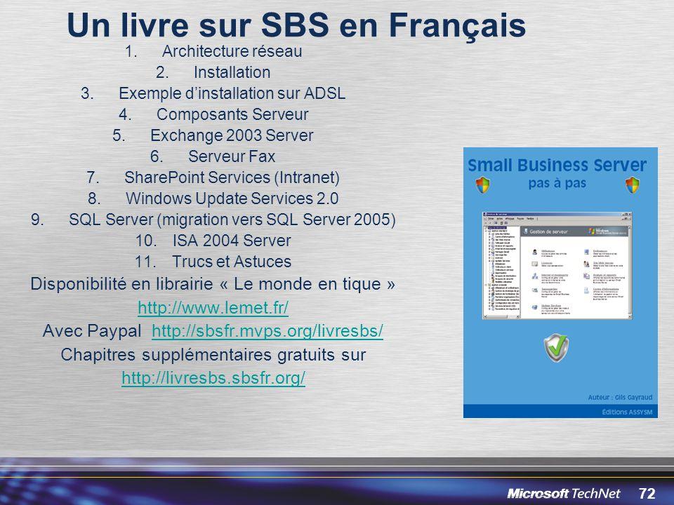 72 Un livre sur SBS en Français 1.Architecture réseau 2.Installation 3.Exemple dinstallation sur ADSL 4.Composants Serveur 5.Exchange 2003 Server 6.Se