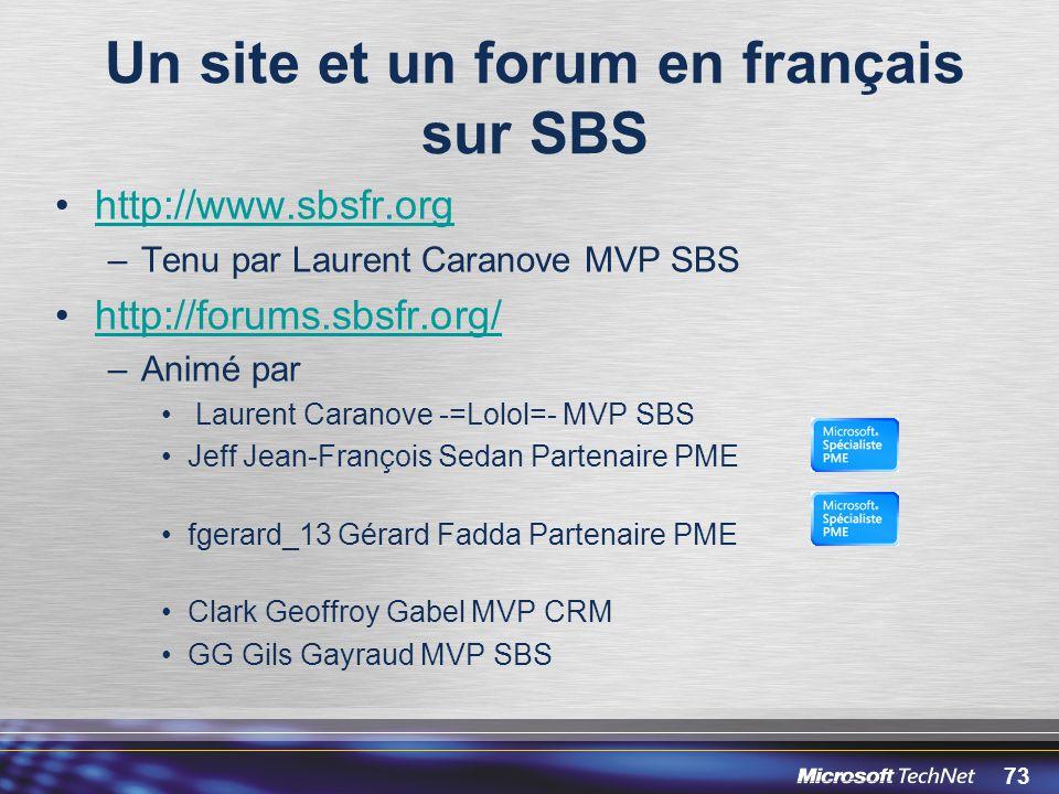 73 Un site et un forum en français sur SBS http://www.sbsfr.org –Tenu par Laurent Caranove MVP SBS http://forums.sbsfr.org/ –Animé par Laurent Caranov