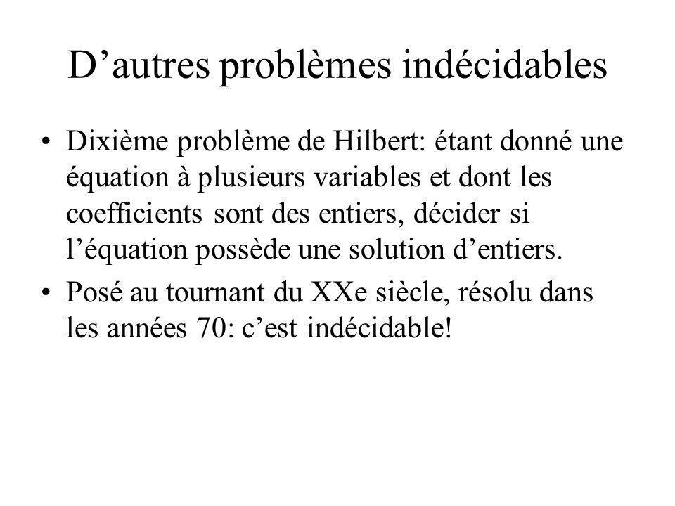 Dautres problèmes indécidables Dixième problème de Hilbert: étant donné une équation à plusieurs variables et dont les coefficients sont des entiers,