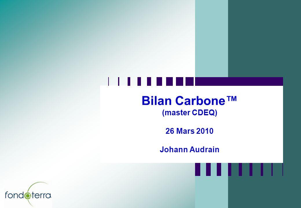 Bilan Carbone (master CDEQ) 26 Mars 2010 Johann Audrain