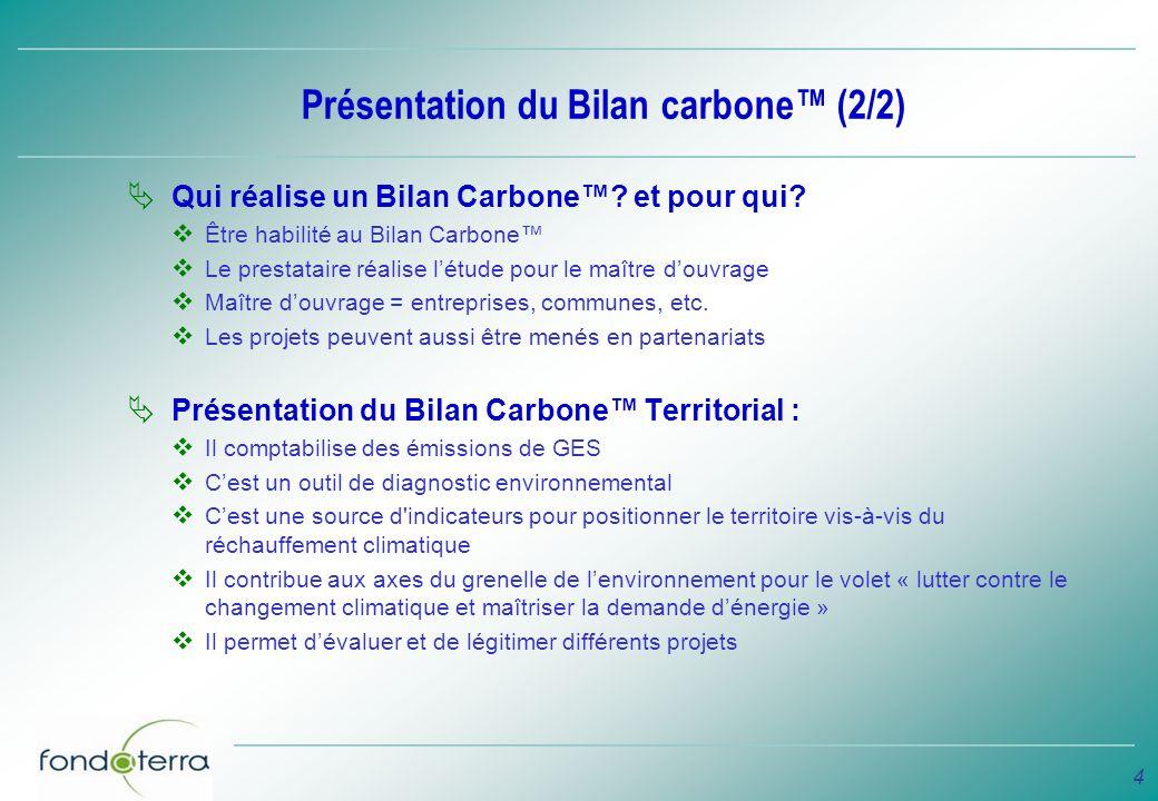 4 Présentation du Bilan carbone (2/2) Qui réalise un Bilan Carbone? et pour qui? Être habilité au Bilan Carbone Le prestataire réalise létude pour le