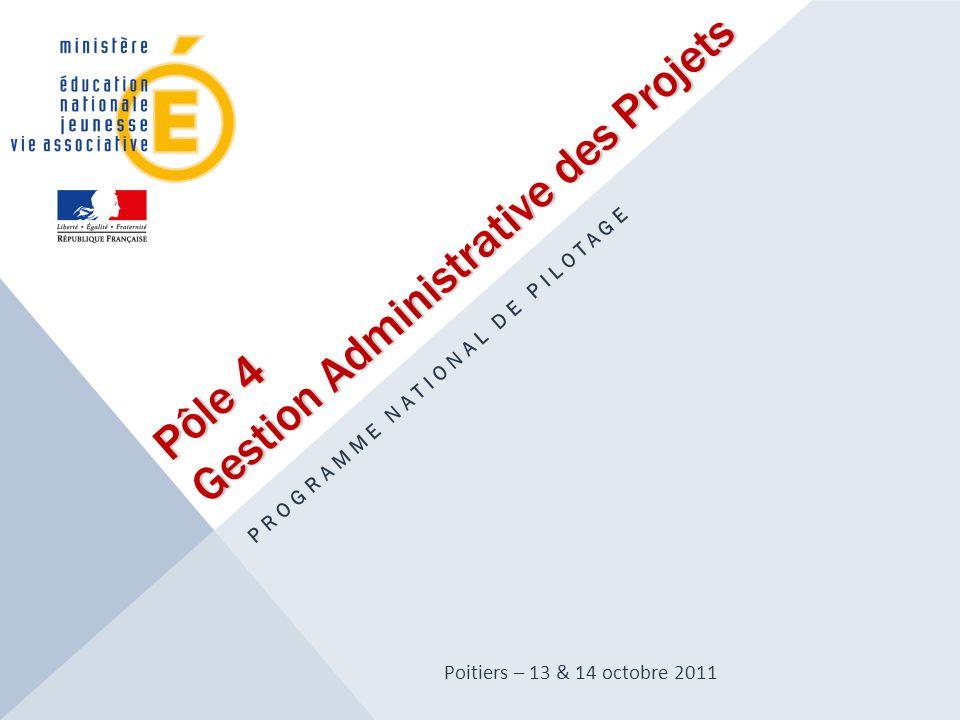 Pôle 4 Gestion Administrative des Projets PROGRAMME NATIONAL DE PILOTAGE Poitiers – 13 & 14 octobre 2011