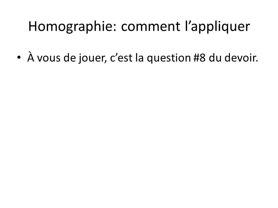 Homographie: comment lappliquer À vous de jouer, cest la question #8 du devoir.