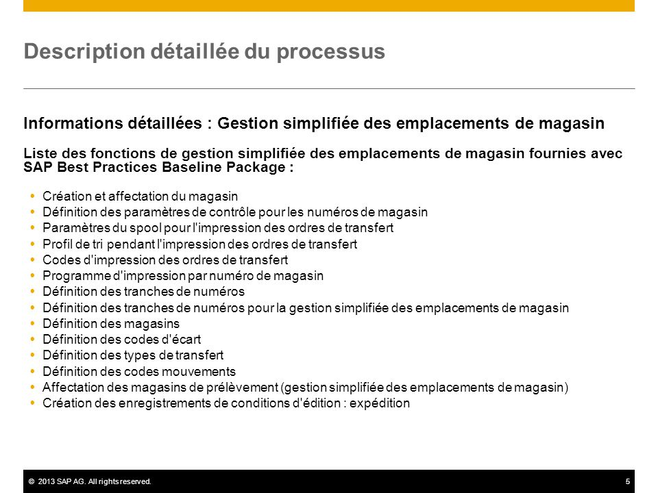 ©2013 SAP AG. All rights reserved.5 Description détaillée du processus Informations détaillées : Gestion simplifiée des emplacements de magasin Liste