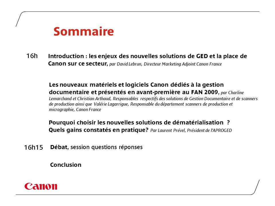 Sommaire Introduction : les enjeux des nouvelles solutions de GED et la place de Canon sur ce secteur, par David Lebrun, Directeur Marketing Adjoint C