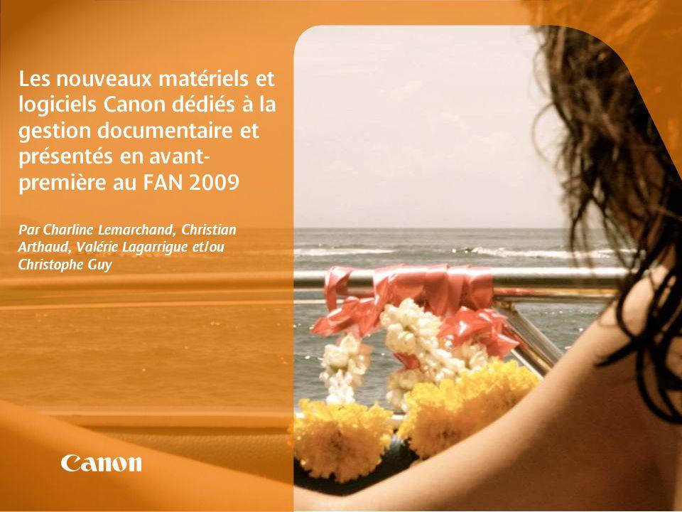 Les nouveaux matériels et logiciels Canon dédiés à la gestion documentaire et présentés en avant- première au FAN 2009 Par Charline Lemarchand, Christ