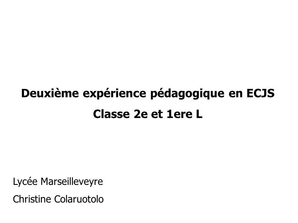 Deuxième expérience pédagogique en ECJS Classe 2e et 1ere L Lycée Marseilleveyre Christine Colaruotolo