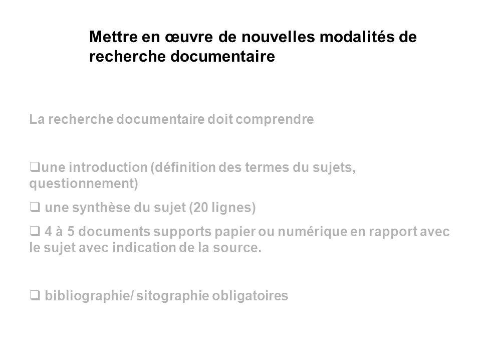 La recherche documentaire doit comprendre une introduction (définition des termes du sujets, questionnement) une synthèse du sujet (20 lignes) 4 à 5 documents supports papier ou numérique en rapport avec le sujet avec indication de la source.
