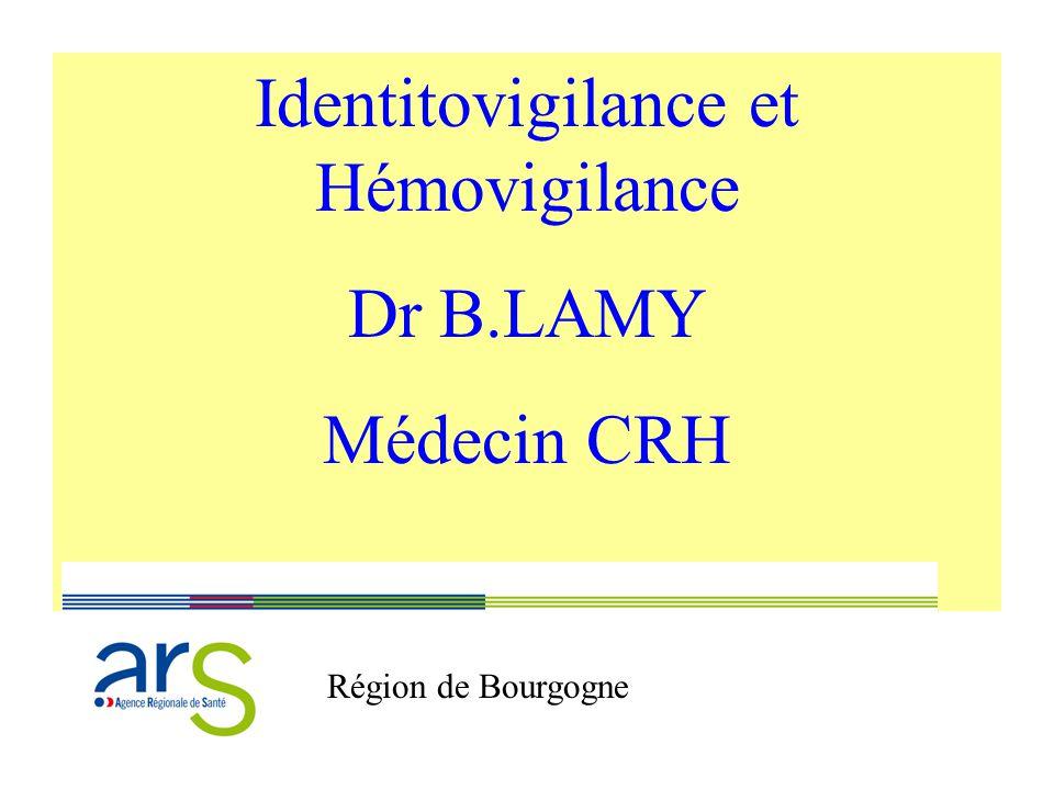 Identitovigilance et Hémovigilance Dr B.LAMY Médecin CRH Région de Bourgogne