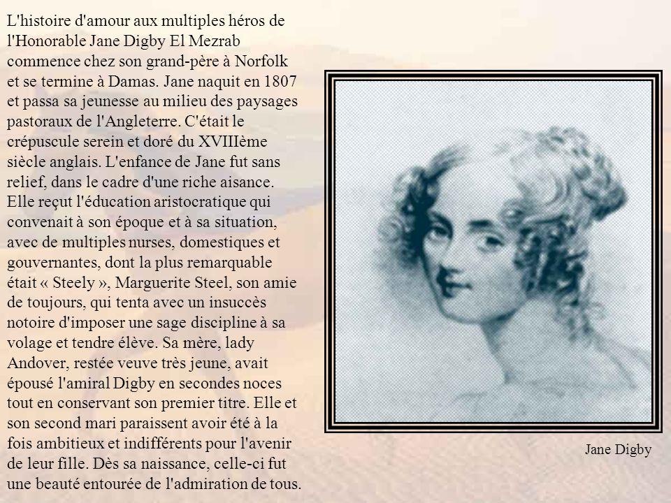 L histoire d amour aux multiples héros de l Honorable Jane Digby El Mezrab commence chez son grand-père à Norfolk et se termine à Damas.