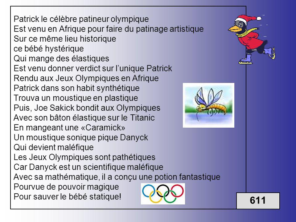 Patrick le célèbre patineur olympique Est venu en Afrique pour faire du patinage artistique Sur ce même lieu historique ce bébé hystérique Qui mange d