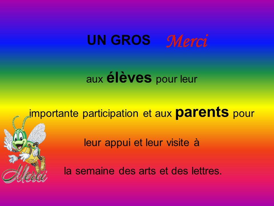 UN GROS aux élèves pour leur importante participation et aux parents pour leur appui et leur visite à la semaine des arts et des lettres.