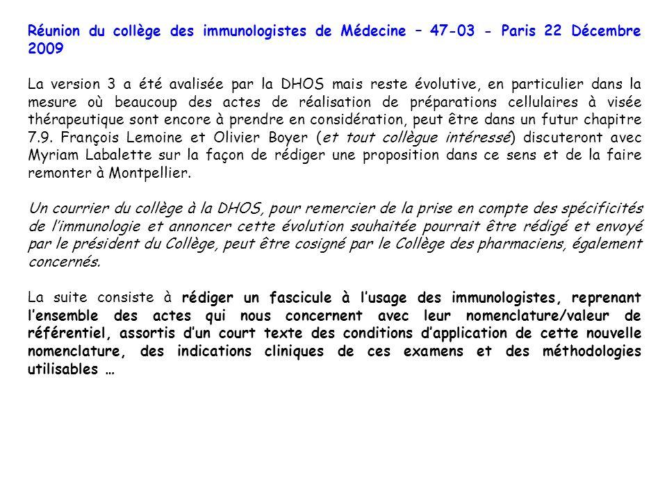 Réunion du collège des immunologistes de Médecine – 47-03 - Paris 22 Décembre 2009 La version 3 a été avalisée par la DHOS mais reste évolutive, en pa