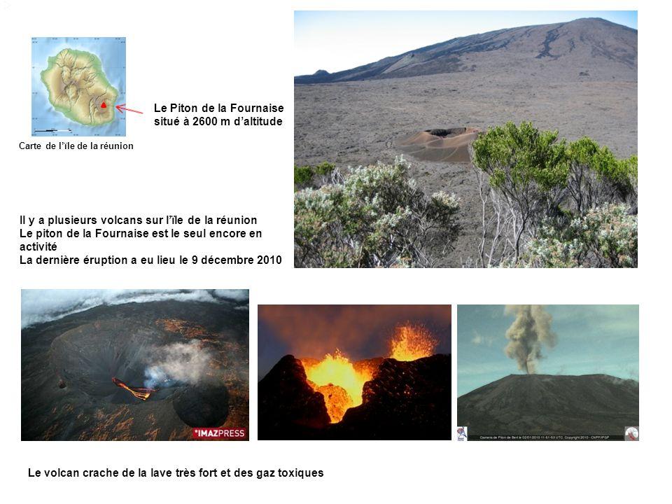 Il y a plusieurs volcans sur lïle de la réunion Le piton de la Fournaise est le seul encore en activité La dernière éruption a eu lieu le 9 décembre 2