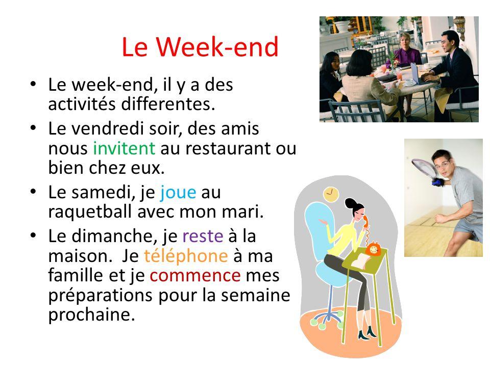 Le Week-end Le week-end, il y a des activités differentes. Le vendredi soir, des amis nous invitent au restaurant ou bien chez eux. Le samedi, je joue