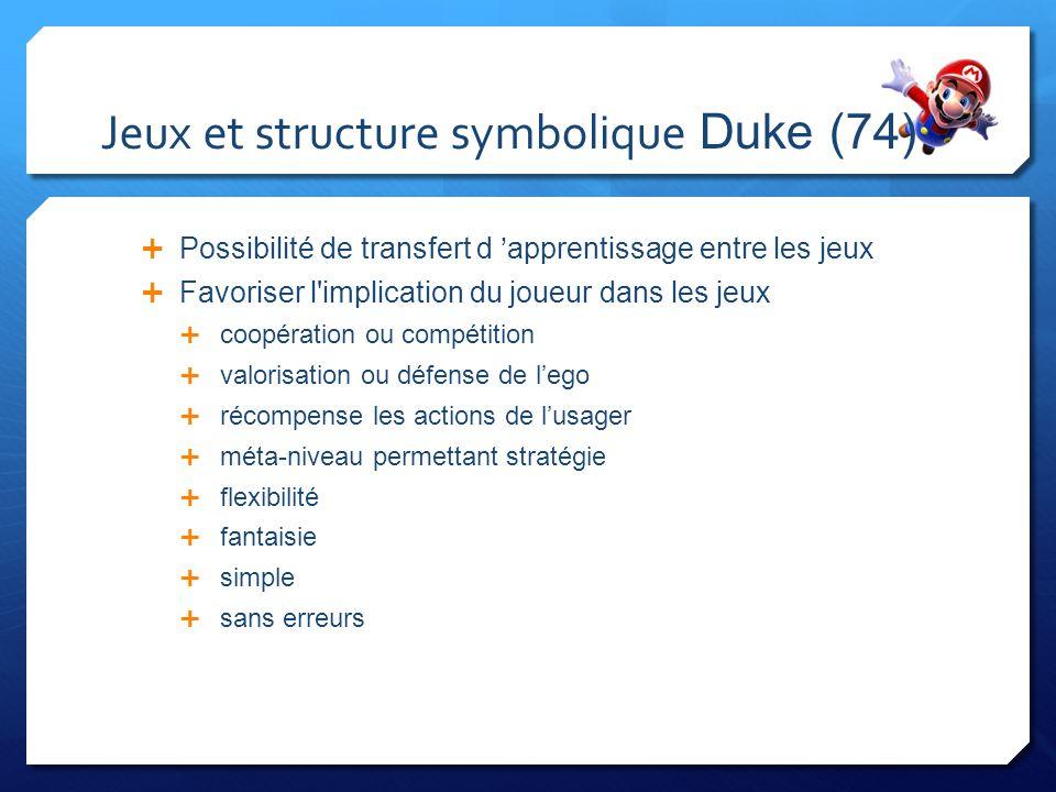 Jeux et structure symbolique Duke (74) Possibilité de transfert d apprentissage entre les jeux Favoriser l'implication du joueur dans les jeux coopéra